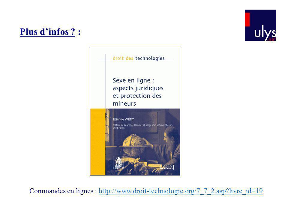 Plus dinfos ? : Commandes en lignes : http://www.droit-technologie.org/7_7_2.asp?livre_id=19http://www.droit-technologie.org/7_7_2.asp?livre_id=19