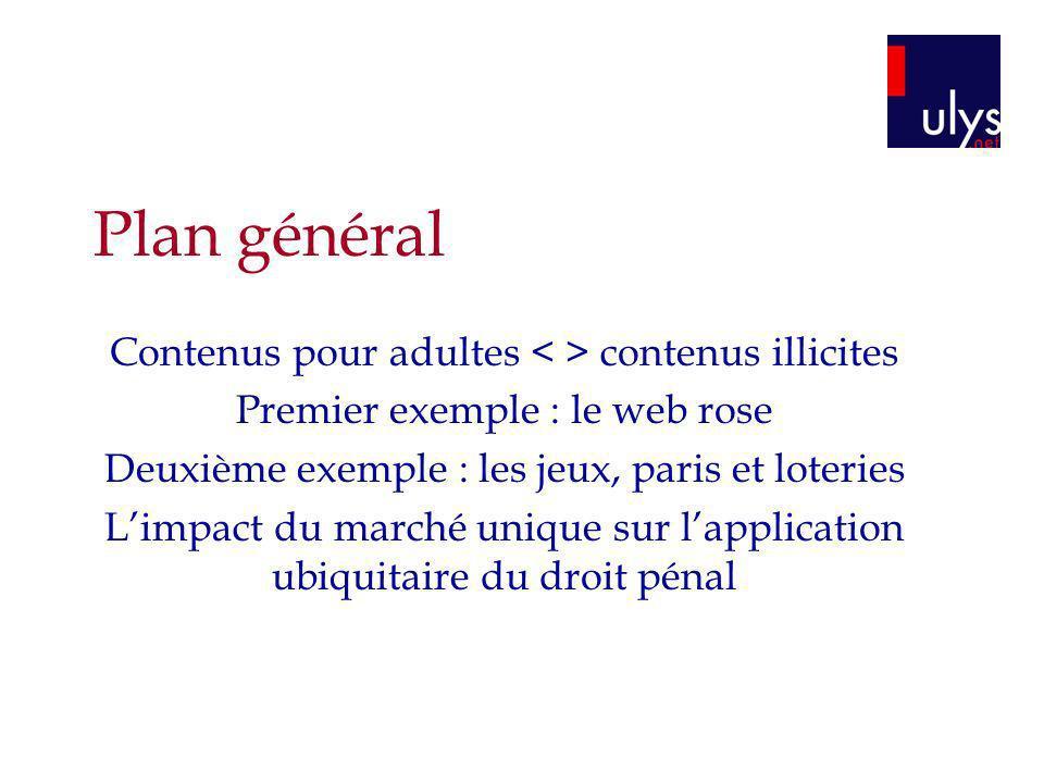 Plan général Contenus pour adultes contenus illicites Premier exemple : le web rose Deuxième exemple : les jeux, paris et loteries Limpact du marché u