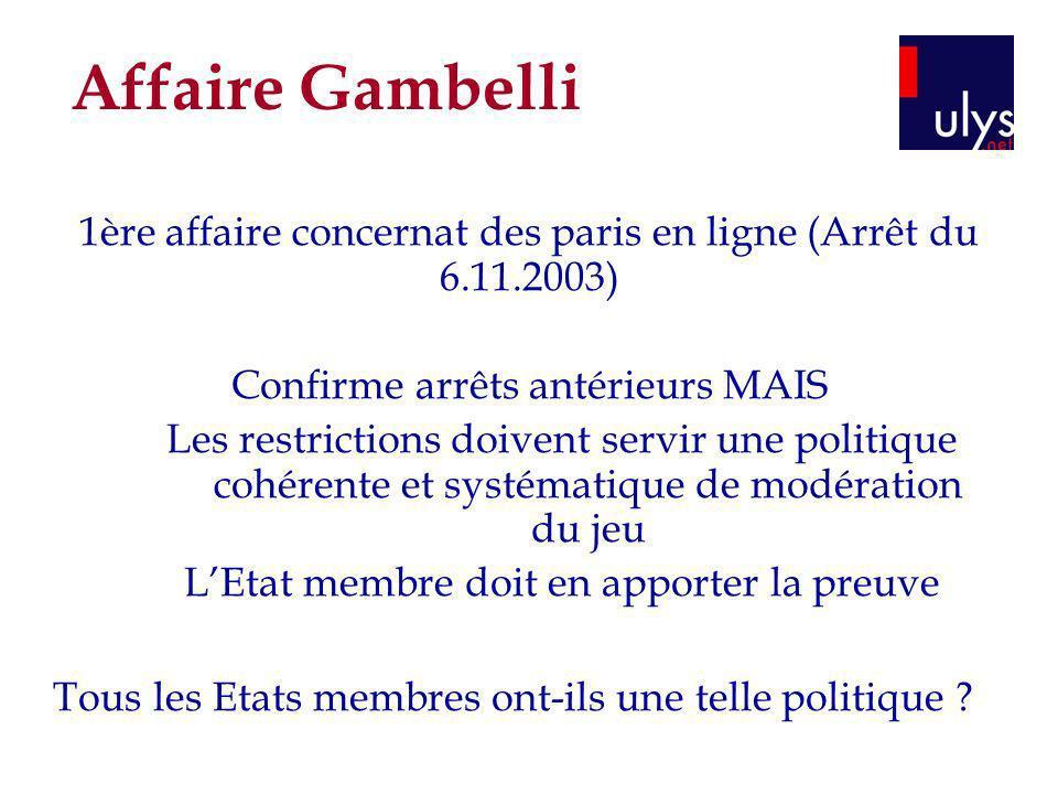 Affaire Gambelli 1ère affaire concernat des paris en ligne (Arrêt du 6.11.2003) Confirme arrêts antérieurs MAIS Les restrictions doivent servir une po