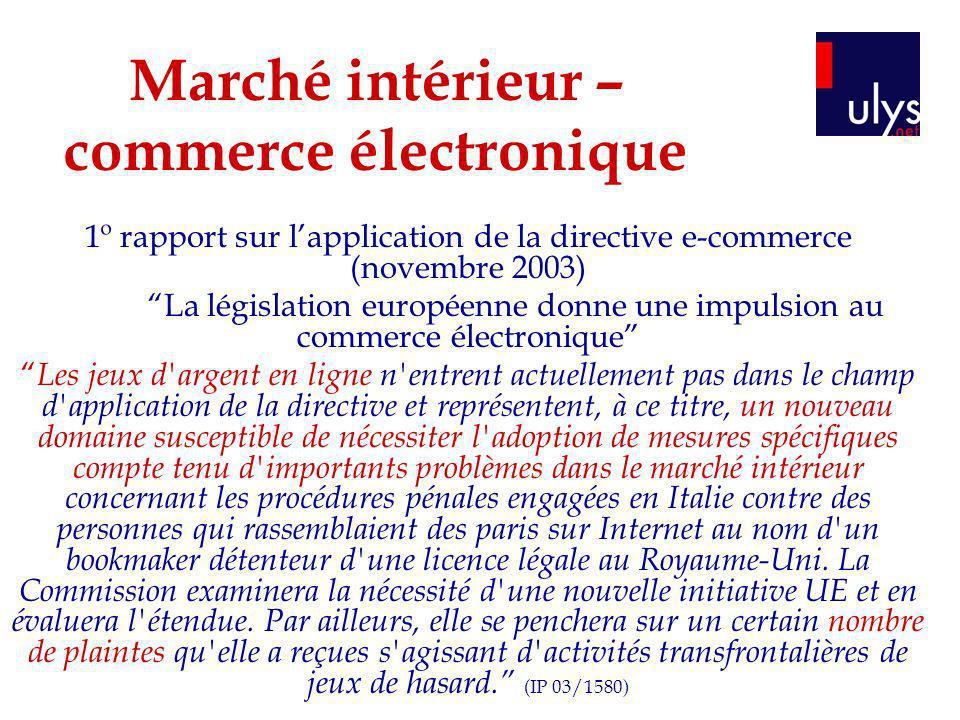 Marché intérieur – commerce électronique 1º rapport sur lapplication de la directive e-commerce (novembre 2003) La législation européenne donne une im