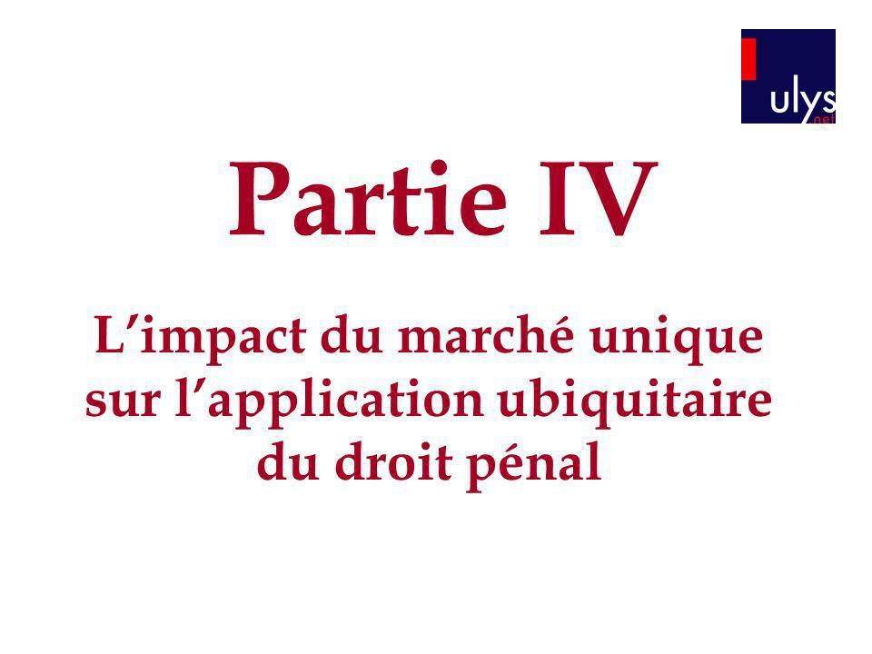 Limpact du marché unique sur lapplication ubiquitaire du droit pénal Partie IV