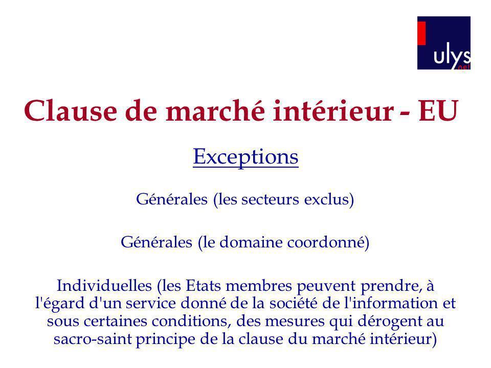 Exceptions Générales (les secteurs exclus) Générales (le domaine coordonné) Individuelles (les Etats membres peuvent prendre, à l'égard d'un service d