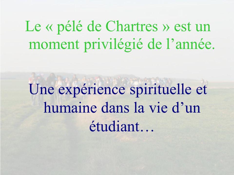 Le « pélé de Chartres » est un moment privilégié de lannée. Une expérience spirituelle et humaine dans la vie dun étudiant…