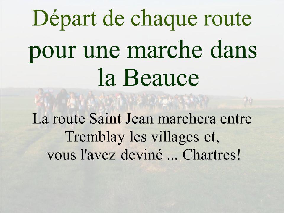 pour une marche dans la Beauce Départ de chaque route La route Saint Jean marchera entre Tremblay les villages et, vous l avez deviné...