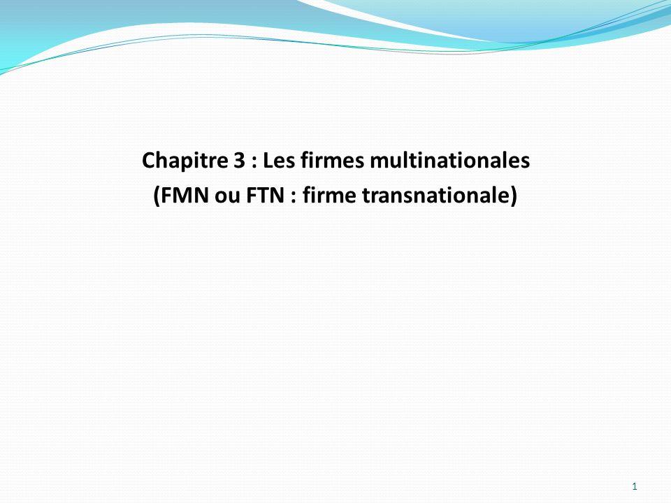 Chapitre 3 : Les firmes multinationales (FMN ou FTN : firme transnationale) 1