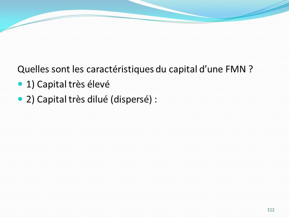 Quelles sont les caractéristiques du capital dune FMN ? 1) Capital très élevé 2) Capital très dilué (dispersé) : 112