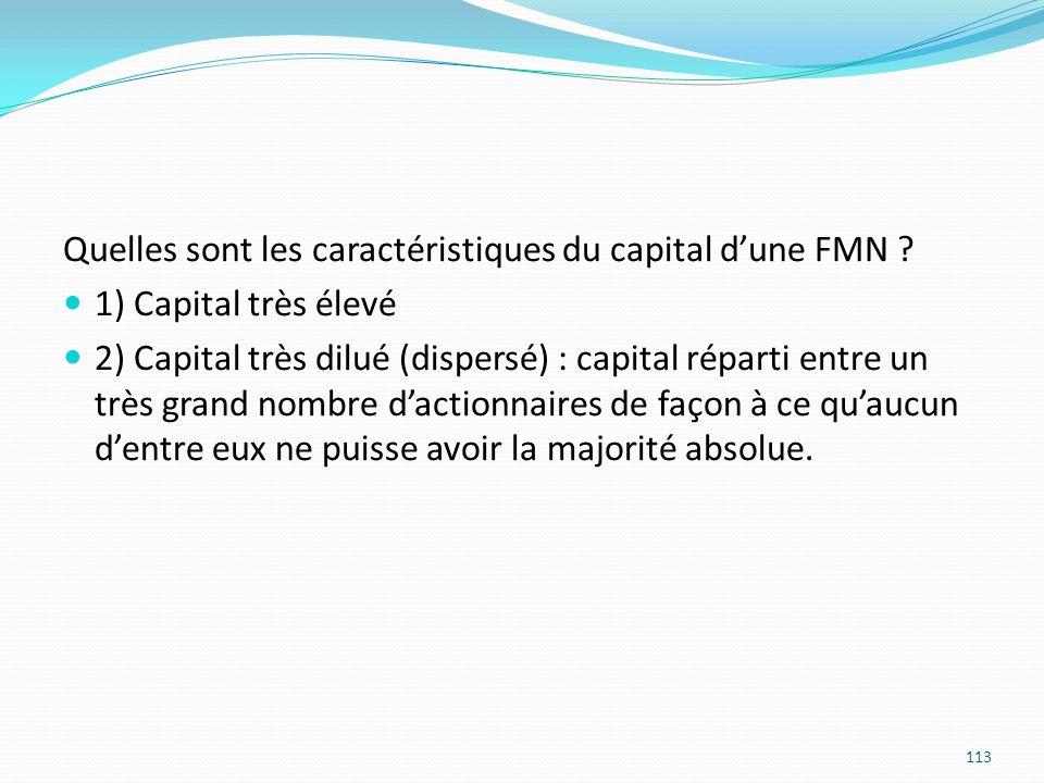 Quelles sont les caractéristiques du capital dune FMN ? 1) Capital très élevé 2) Capital très dilué (dispersé) : capital réparti entre un très grand n
