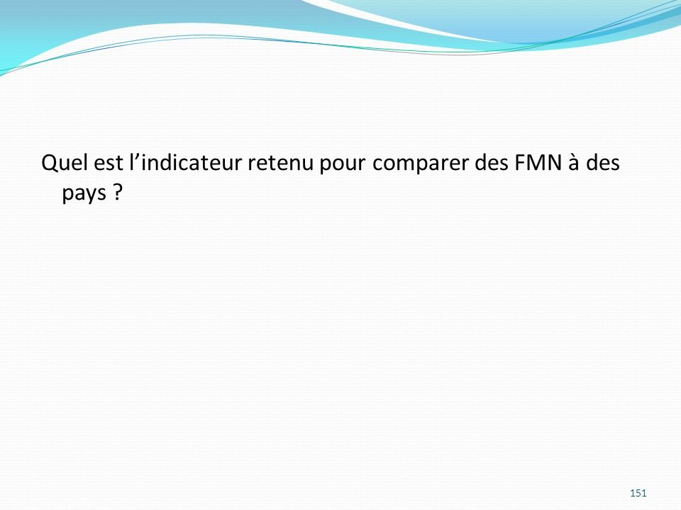 Quel est lindicateur retenu pour comparer des FMN à des pays ? 151
