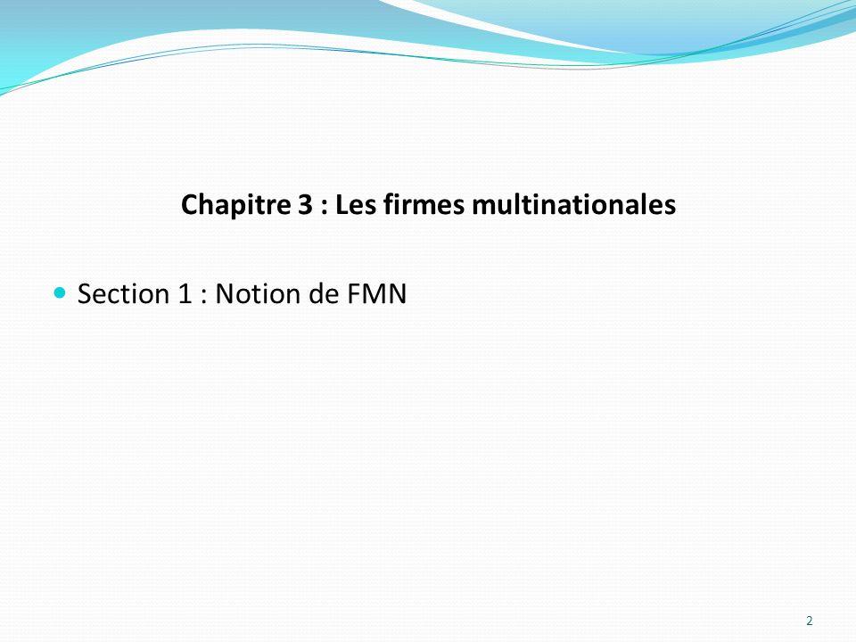 Chapitre 3 : Les firmes multinationales Section 1 : Notion de FMN 2