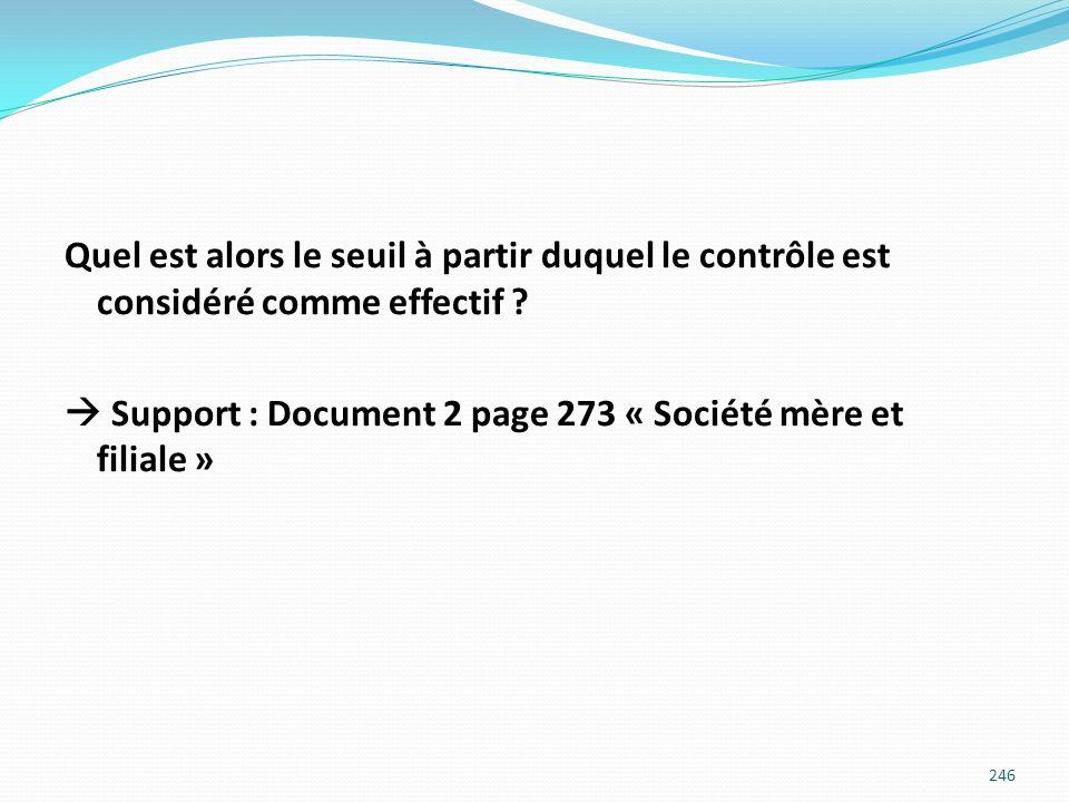 Quel est alors le seuil à partir duquel le contrôle est considéré comme effectif ? Support : Document 2 page 273 « Société mère et filiale » 246