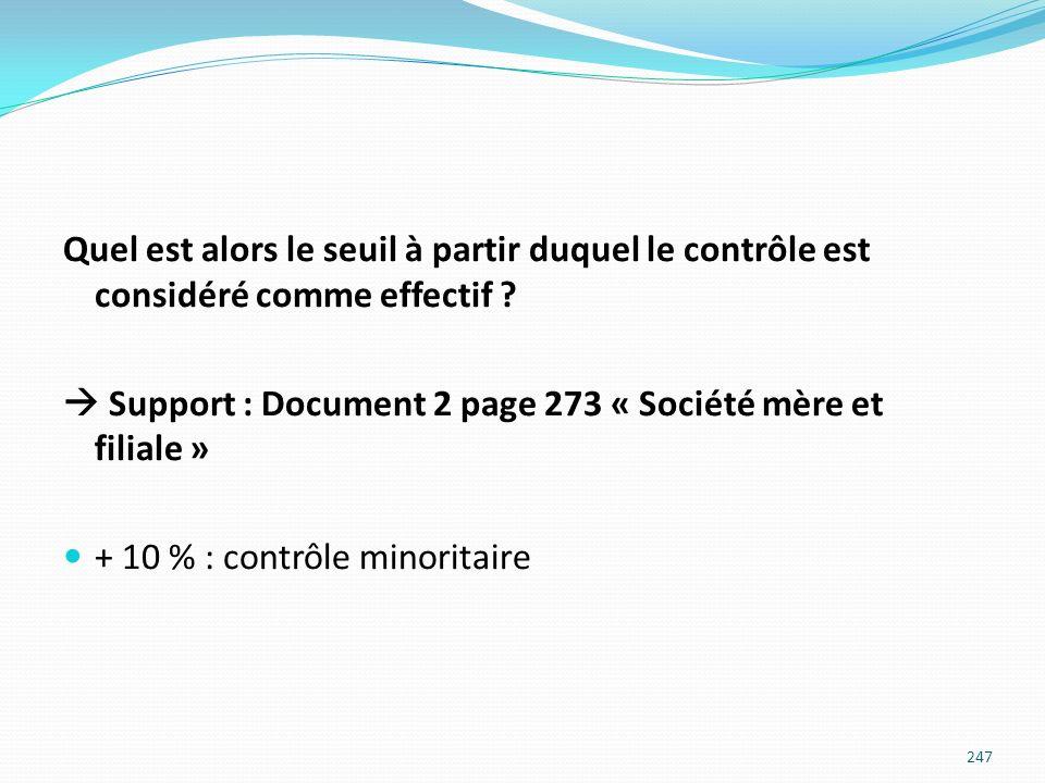 Quel est alors le seuil à partir duquel le contrôle est considéré comme effectif ? Support : Document 2 page 273 « Société mère et filiale » + 10 % :