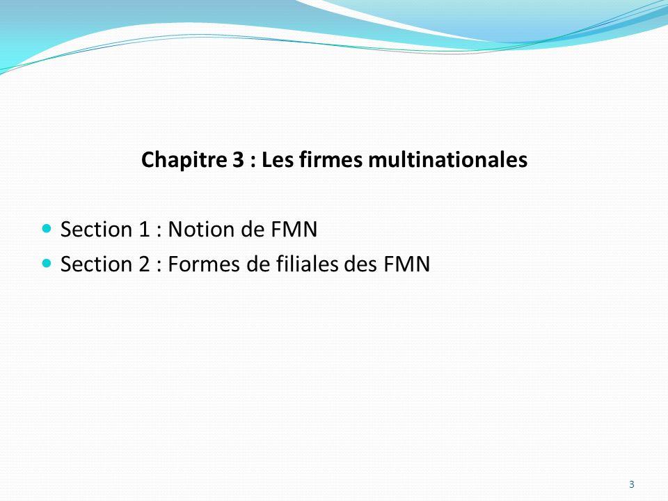 Chapitre 3 : Les firmes multinationales Section 1 : Notion de FMN Section 2 : Formes de filiales des FMN 3