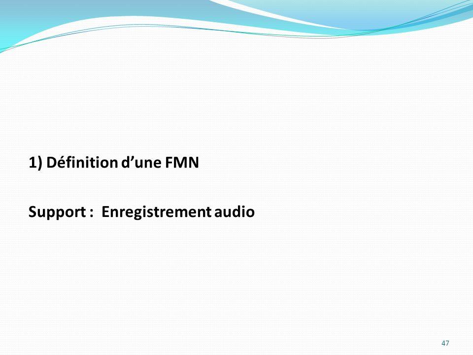 1) Définition dune FMN Support : Enregistrement audio 47