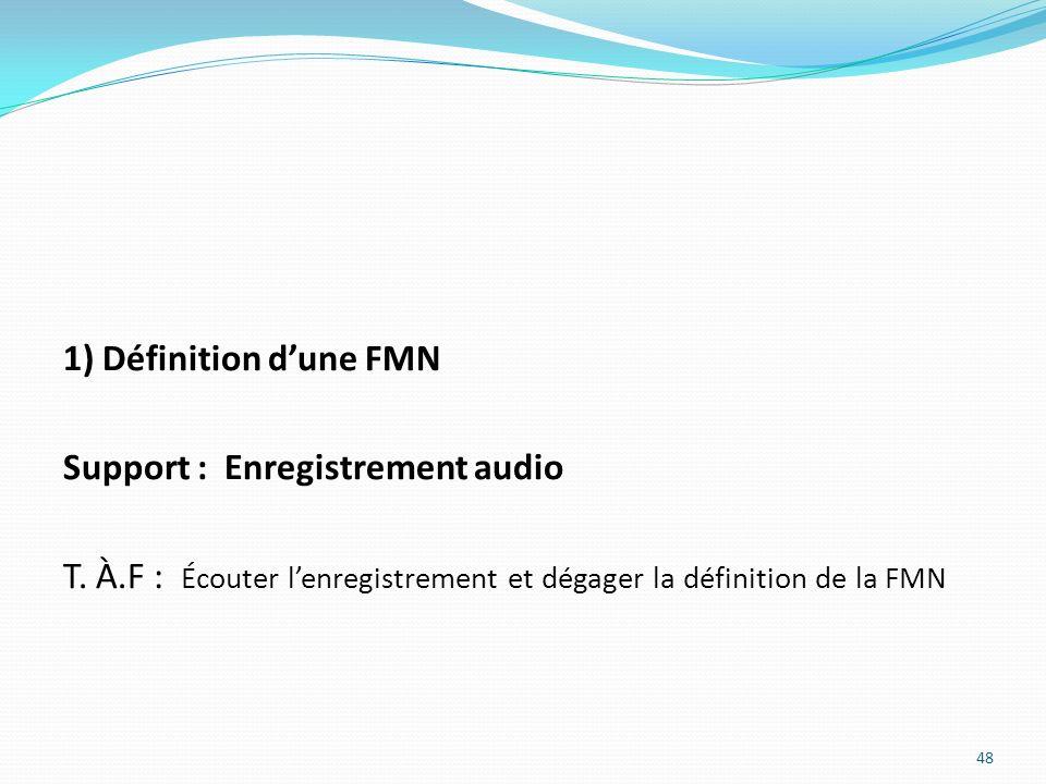 1) Définition dune FMN Support : Enregistrement audio T. À.F : Écouter lenregistrement et dégager la définition de la FMN 48