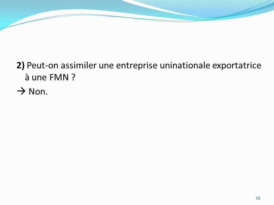 2) Peut-on assimiler une entreprise uninationale exportatrice à une FMN ? Non. 58