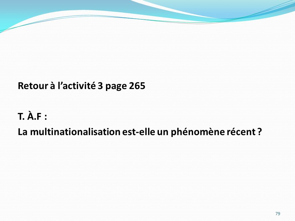 Retour à lactivité 3 page 265 T. À.F : La multinationalisation est-elle un phénomène récent ? 79
