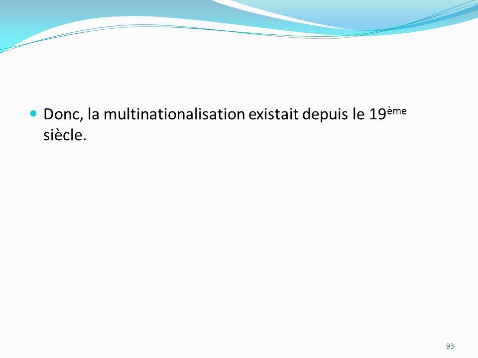 Donc, la multinationalisation existait depuis le 19 ème siècle. 93