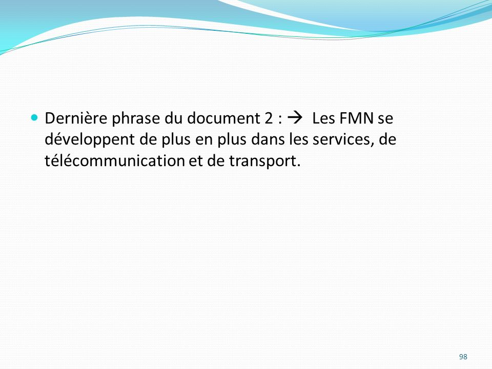 Dernière phrase du document 2 : Les FMN se développent de plus en plus dans les services, de télécommunication et de transport. 98