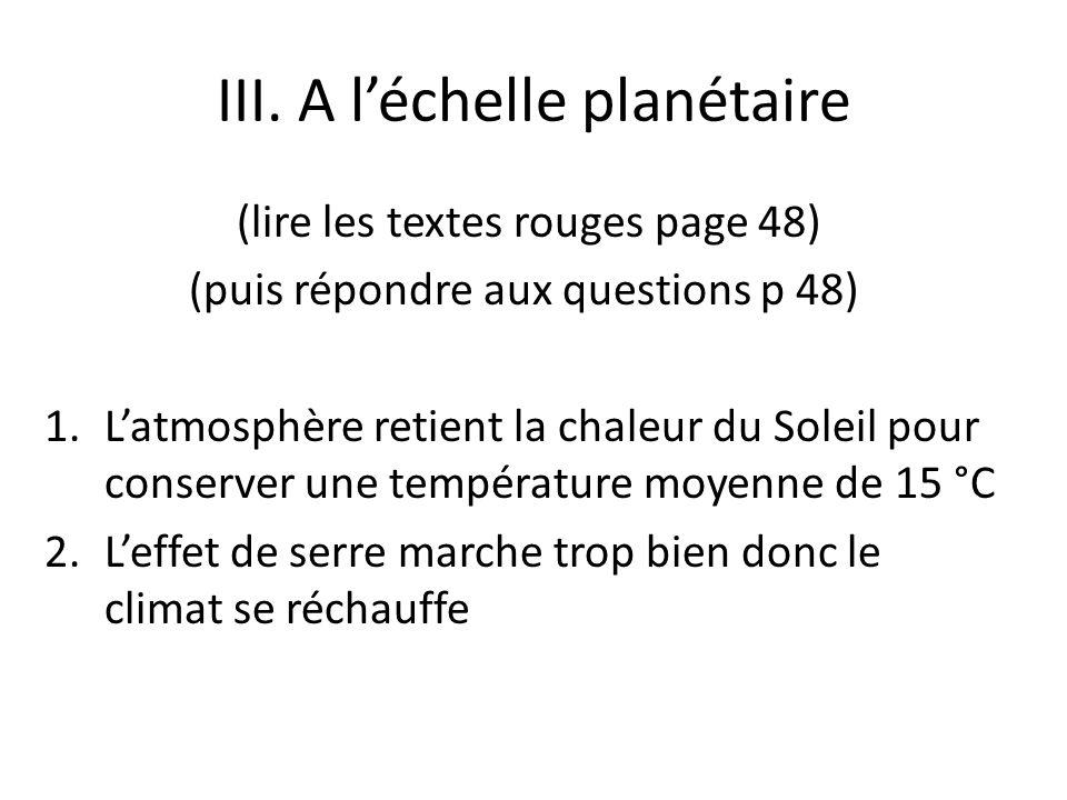 III. A léchelle planétaire (lire les textes rouges page 48) (puis répondre aux questions p 48) 1.Latmosphère retient la chaleur du Soleil pour conserv