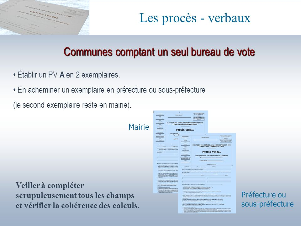 Communes comptant un seul bureau de vote Établir un PV A en 2 exemplaires. En acheminer un exemplaire en préfecture ou sous-préfecture (le second exem