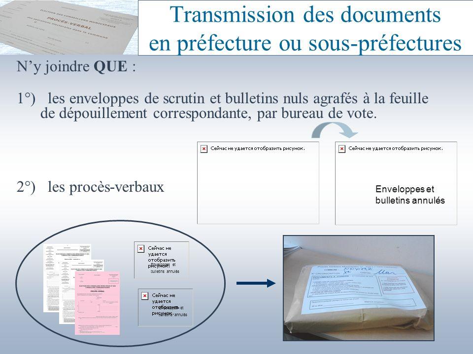 Transmission des documents en préfecture ou sous-préfectures Ny joindre QUE : 1°) les enveloppes de scrutin et bulletins nuls agrafés à la feuille de