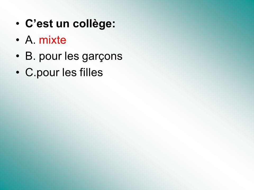 Cest un collège: A. mixte B. pour les garçons C.pour les filles
