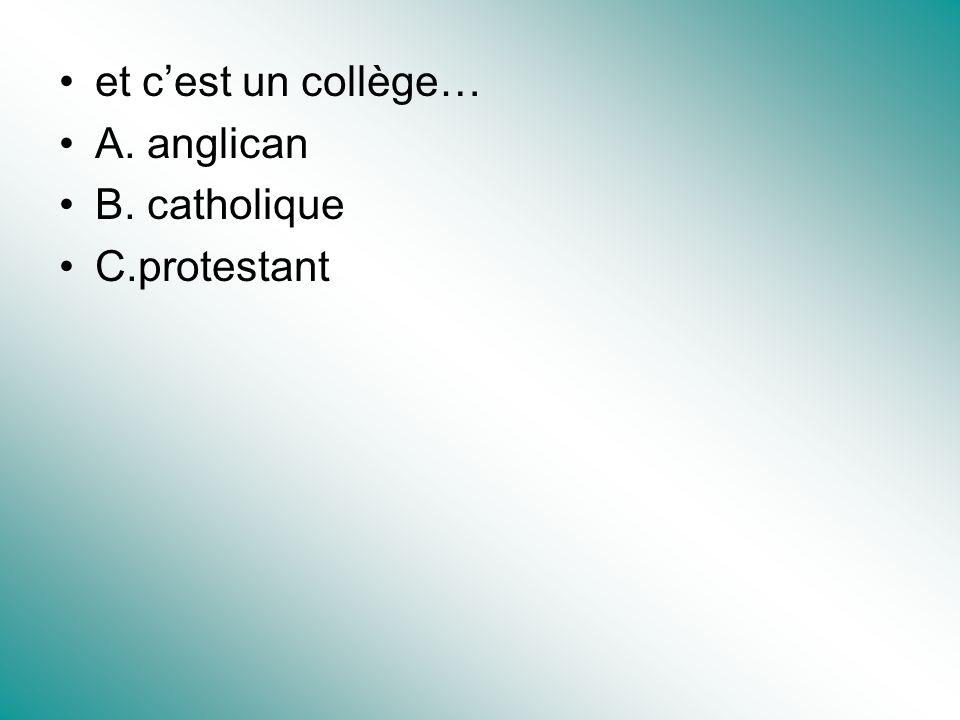 et cest un collège… A. anglican B. catholique C.protestant