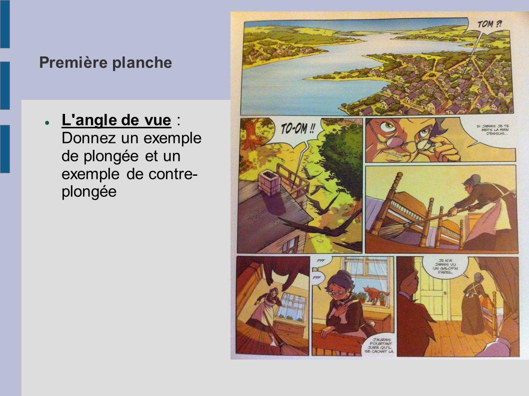 Première planche L'angle de vue : Donnez un exemple de plongée et un exemple de contre- plongée
