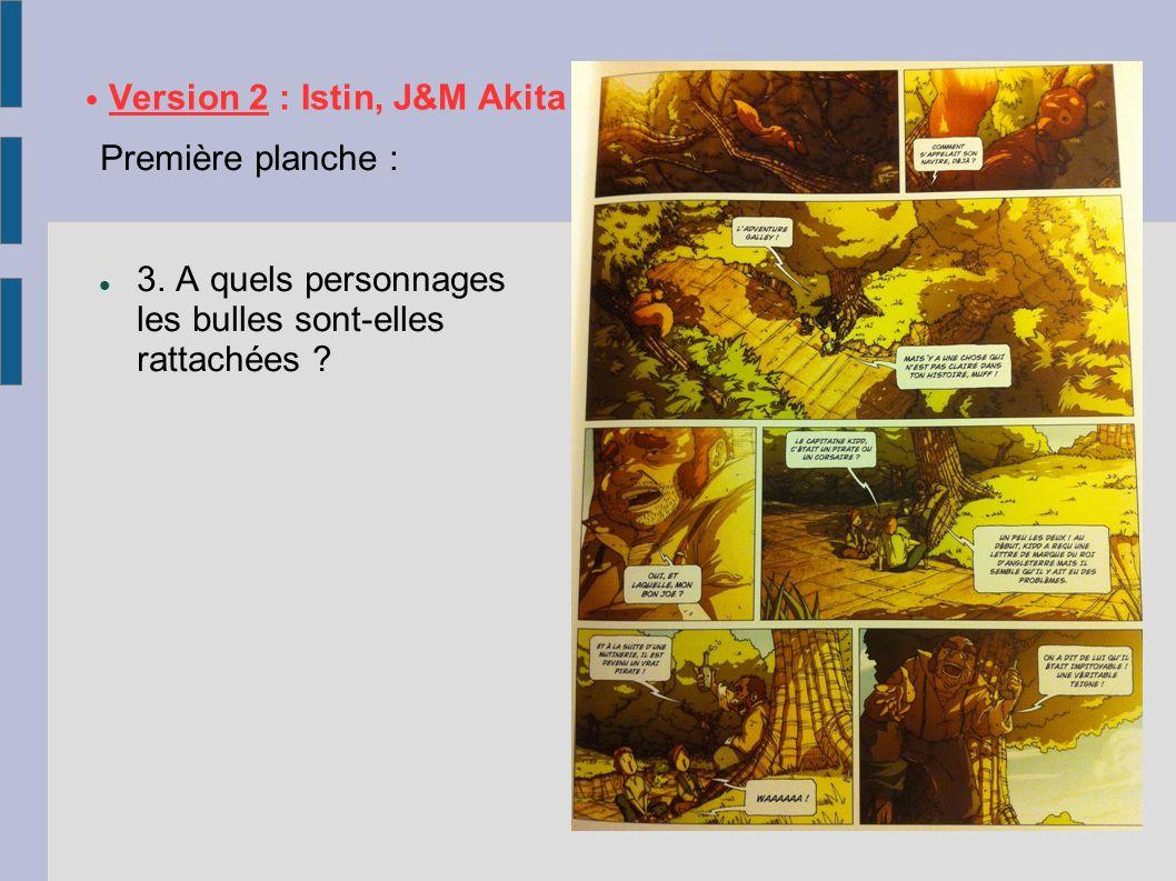Version 2 : Istin, J&M Akita Première planche : 3. A quels personnages les bulles sont-elles rattachées ?