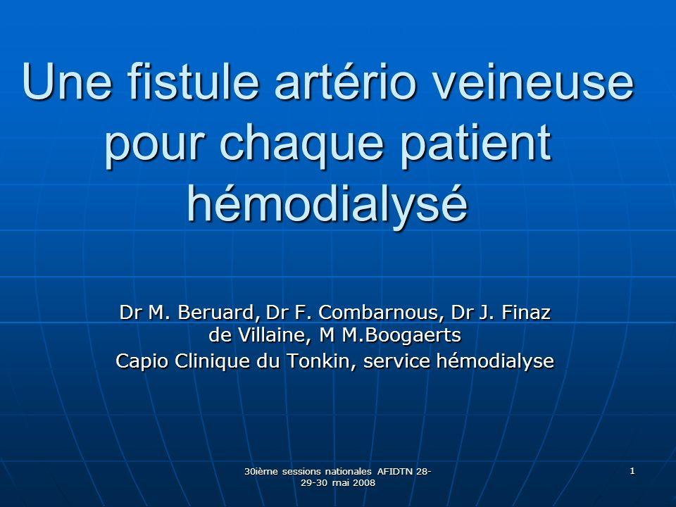 30ième sessions nationales AFIDTN 28- 29-30 mai 2008 1 Une fistule artério veineuse pour chaque patient hémodialysé Dr M. Beruard, Dr F. Combarnous, D
