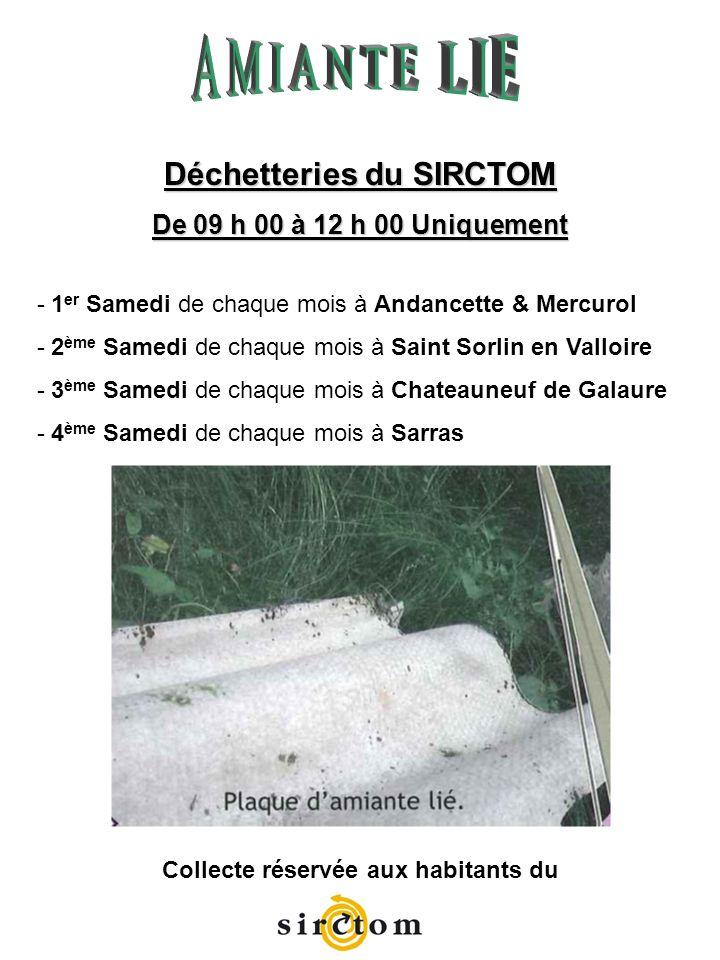 Déchetteries du SIRCTOM De 09 h 00 à 12 h 00 Uniquement - 1 er Samedi de chaque mois à Andancette & Mercurol - 2 ème Samedi de chaque mois à Saint Sor
