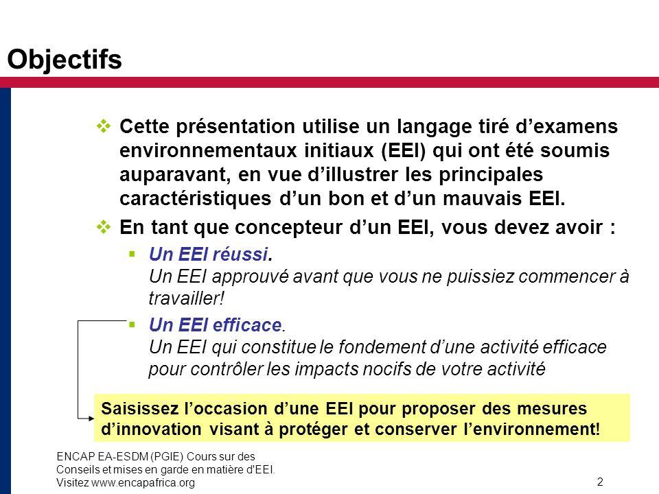 ENCAP EA-ESDM (PGIE) Cours sur des Conseils et mises en garde en matière d'EEI. Visitez www.encapafrica.org 2 Objectifs Cette présentation utilise un
