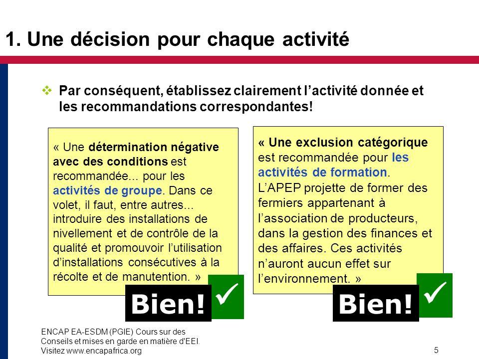 ENCAP EA-ESDM (PGIE) Cours sur des Conseils et mises en garde en matière d'EEI. Visitez www.encapafrica.org 5 1. Une décision pour chaque activité Par