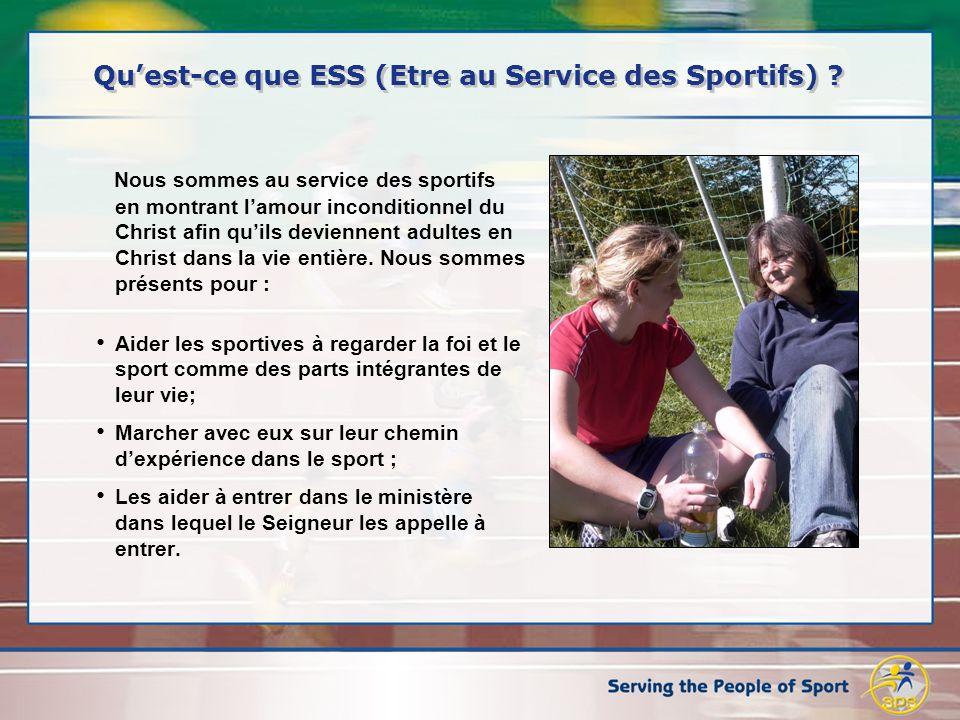 Quest-ce que ESS (Etre au Service des Sportifs) ? Nous sommes au service des sportifs en montrant lamour inconditionnel du Christ afin quils deviennen