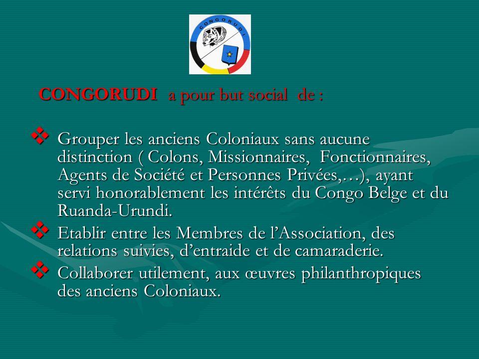 CONGORUDI a pour but social de : CONGORUDI a pour but social de : Grouper les anciens Coloniaux sans aucune distinction ( Colons, Missionnaires, Fonct