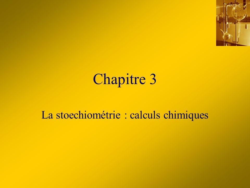 Chapitre 3 La stoechiométrie : calculs chimiques