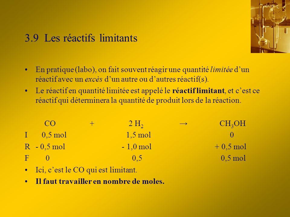 3.9 Les réactifs limitants En pratique (labo), on fait souvent réagir une quantité limitée dun réactif avec un excès dun autre ou dautres réactif(s).