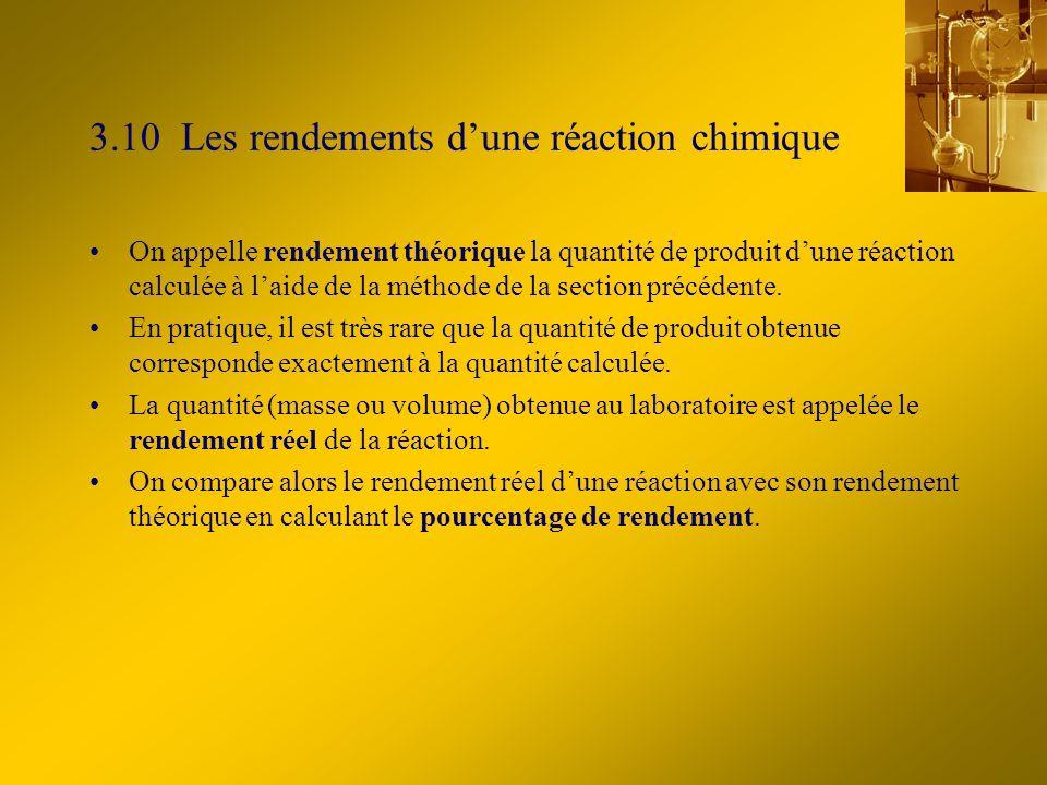 3.10 Les rendements dune réaction chimique On appelle rendement théorique la quantité de produit dune réaction calculée à laide de la méthode de la section précédente.