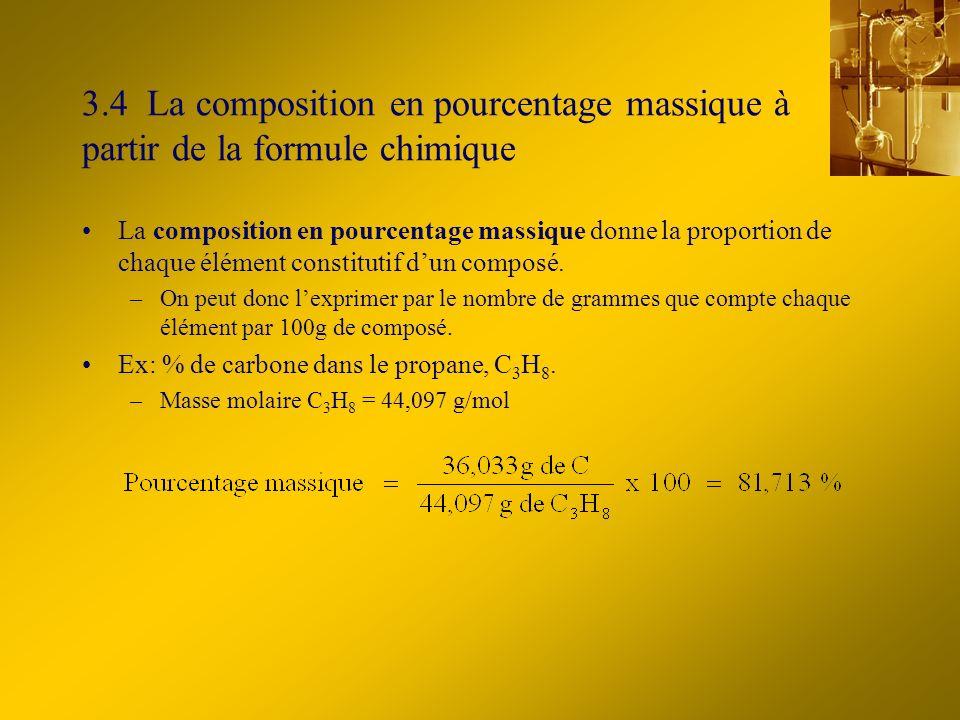 3.4 La composition en pourcentage massique à partir de la formule chimique La composition en pourcentage massique donne la proportion de chaque élément constitutif dun composé.