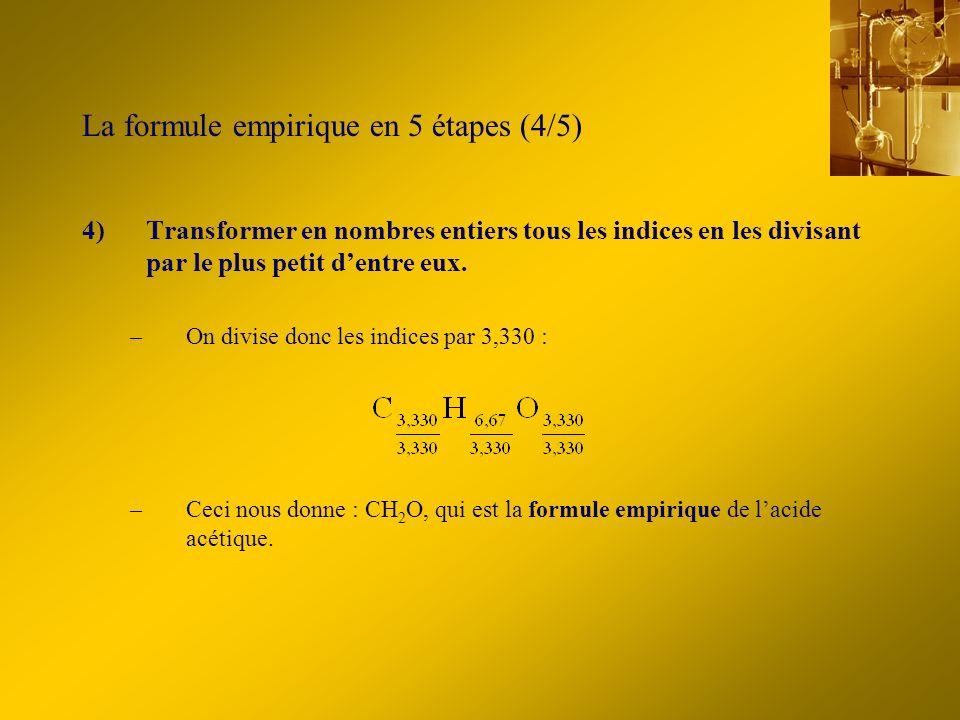 La formule empirique en 5 étapes (5/5) 5)Si la formule de létape 4 contient encore des indices fractionnaires, multiplier chaque indice par le plus petit entier permettant dobtenir des indices entiers.