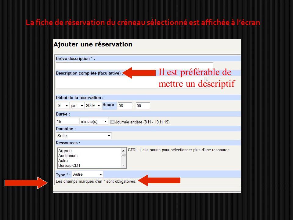La fiche de réservation du créneau sélectionné est affichée à lécran Il est préférable de mettre un descriptif