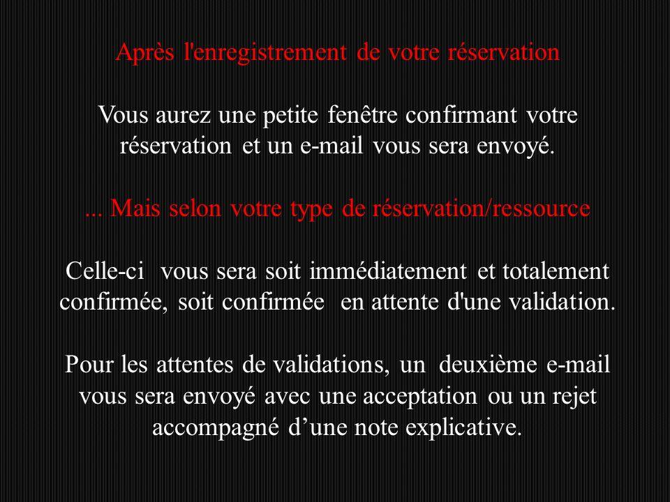 Après l enregistrement de votre réservation Vous aurez une petite fenêtre confirmant votre réservation et un e-mail vous sera envoyé....