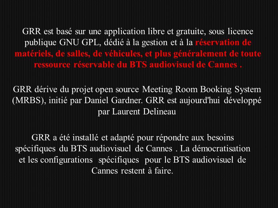GRR est basé sur une application libre et gratuite, sous licence publique GNU GPL, dédié à la gestion et à la réservation de matériels, de salles, de véhicules, et plus généralement de toute ressource réservable du BTS audiovisuel de Cannes.