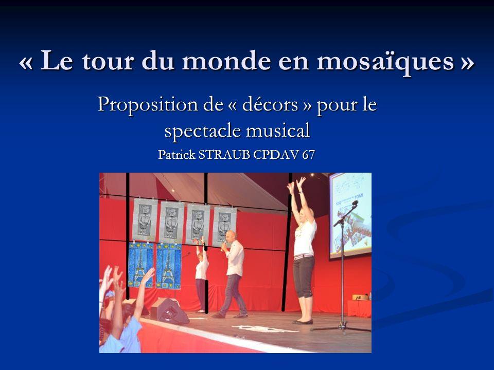 « Le tour du monde en mosaïques » Proposition de « décors » pour le spectacle musical Patrick STRAUB CPDAV 67