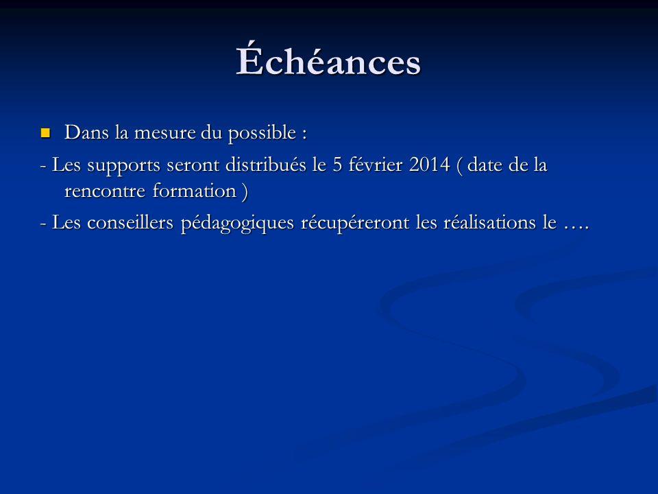 Échéances Dans la mesure du possible : Dans la mesure du possible : - Les supports seront distribués le 5 février 2014 ( date de la rencontre formatio