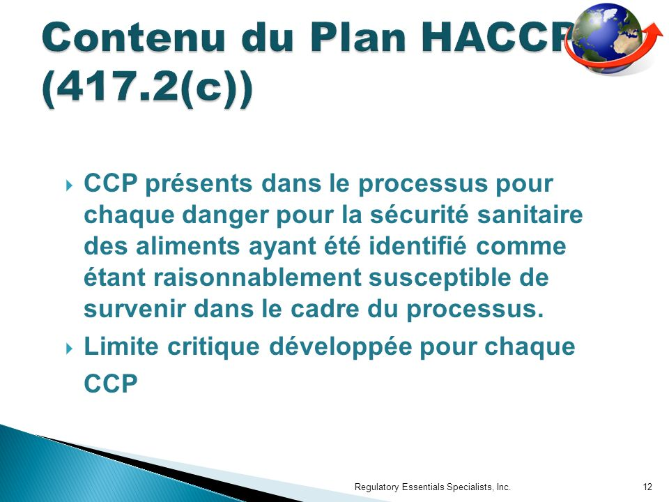 CCP présents dans le processus pour chaque danger pour la sécurité sanitaire des aliments ayant été identifié comme étant raisonnablement susceptible de survenir dans le cadre du processus.