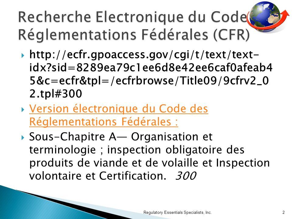 http://ecfr.gpoaccess.gov/cgi/t/text/text- idx?sid=8289ea79c1ee6d8e42ee6caf0afeab4 5&c=ecfr&tpl=/ecfrbrowse/Title09/9cfrv2_0 2.tpl#300 Version électronique du Code des Réglementations Fédérales : Version électronique du Code des Réglementations Fédérales : Sous-Chapitre A Organisation et terminologie ; inspection obligatoire des produits de viande et de volaille et Inspection volontaire et Certification.
