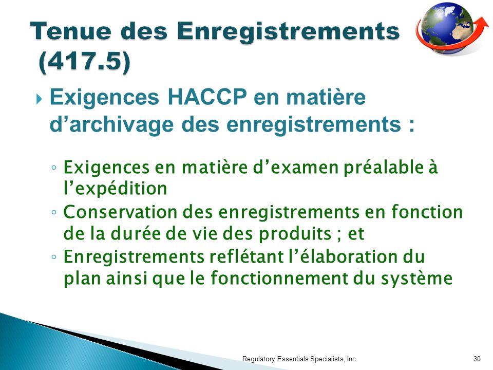 Exigences HACCP en matière darchivage des enregistrements : Exigences en matière dexamen préalable à lexpédition Conservation des enregistrements en fonction de la durée de vie des produits ; et Enregistrements reflétant lélaboration du plan ainsi que le fonctionnement du système Regulatory Essentials Specialists, Inc.30