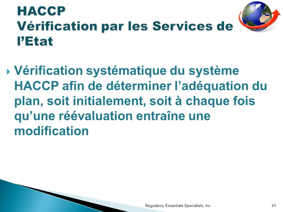Vérification systématique du système HACCP afin de déterminer ladéquation du plan, soit initialement, soit à chaque fois quune réévaluation entraîne une modification Regulatory Essentials Specialists, Inc.41