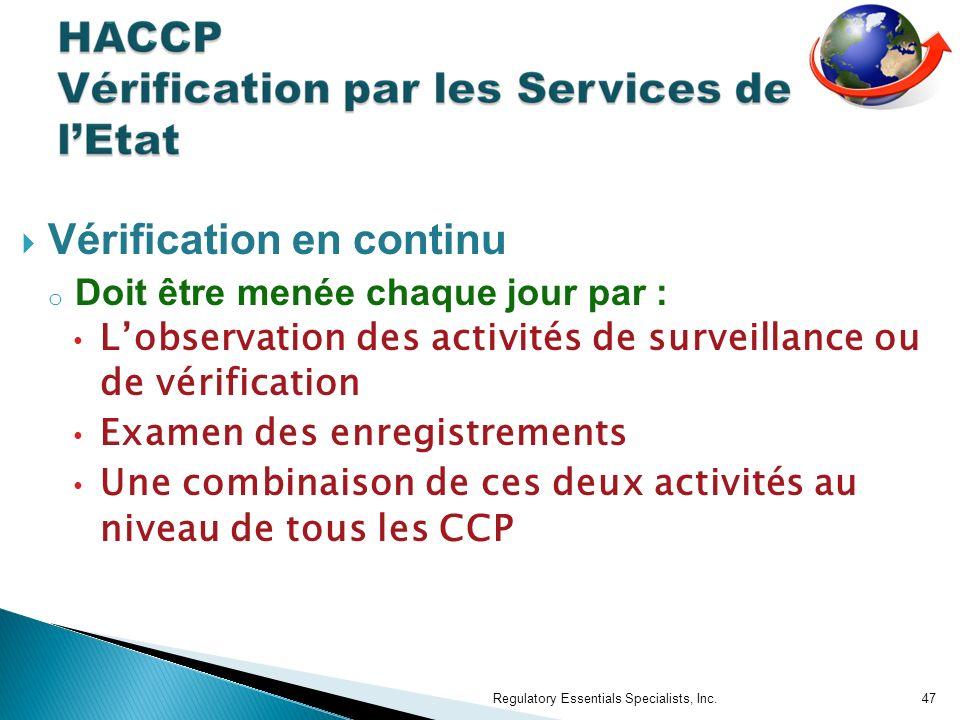Vérification en continu o Doit être menée chaque jour par : Lobservation des activités de surveillance ou de vérification Examen des enregistrements Une combinaison de ces deux activités au niveau de tous les CCP Regulatory Essentials Specialists, Inc.47